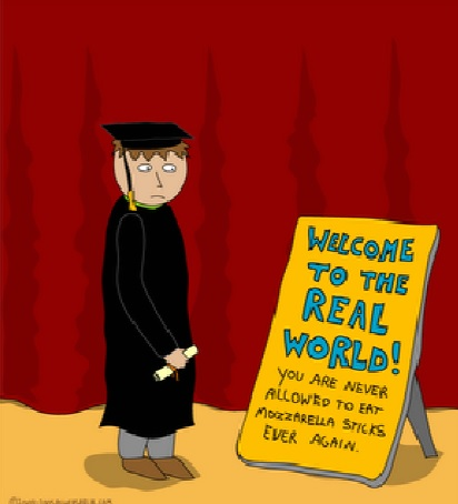"cartoon of a person in a graduation cap and gown looking at a sign that says ""welcome to the real world! You are never allowed to eat mozzarella sticks ever again""."
